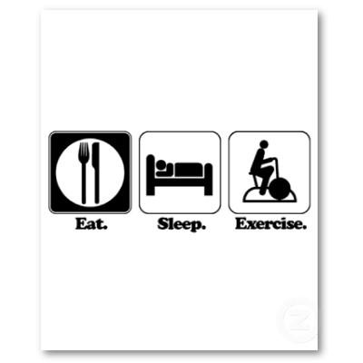 Eat. Sleep. Exercise.